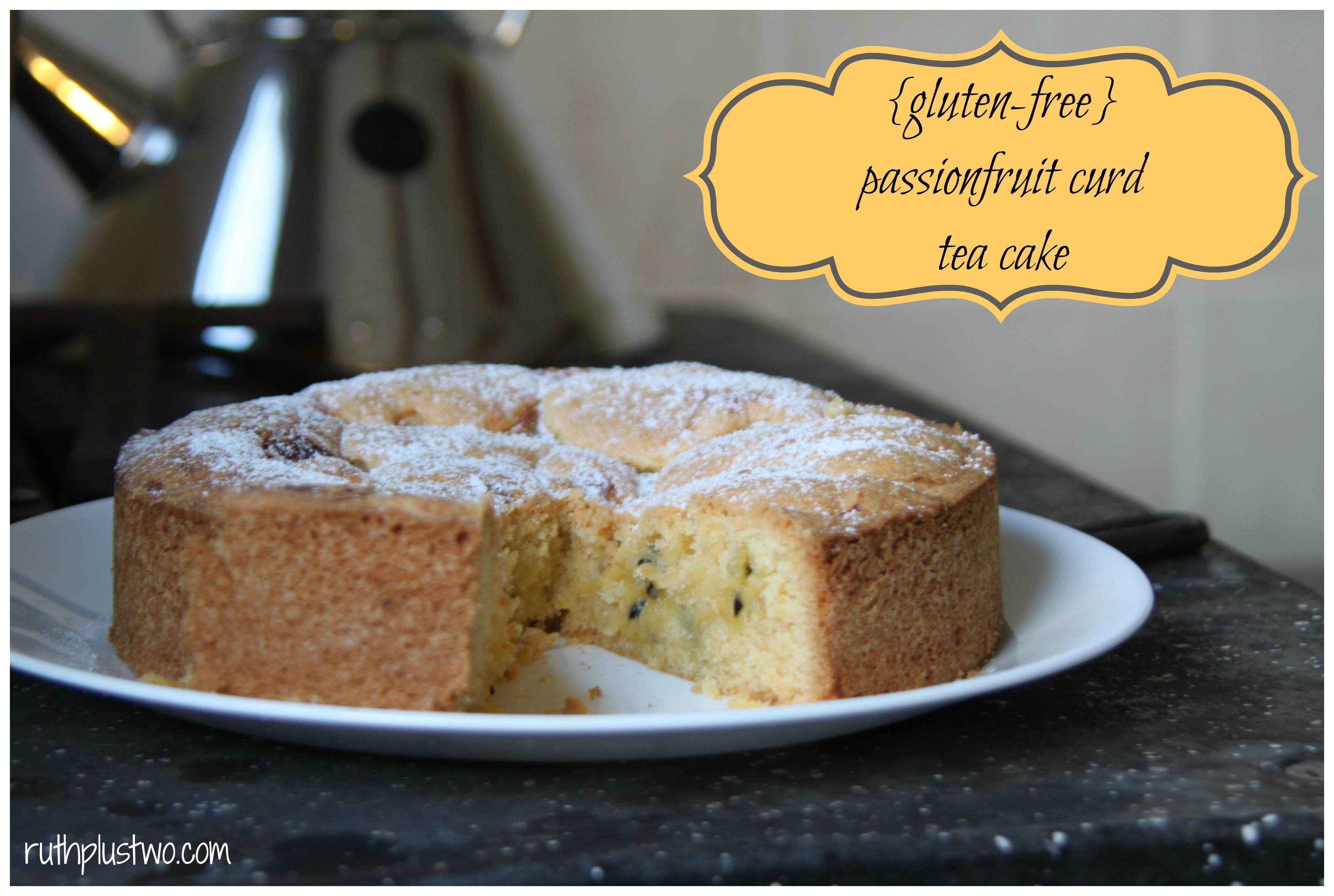 Gluten-free} passionfruit curd tea cake | ruth plus two